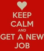 Keep-calm-and-get-a-new-job-4